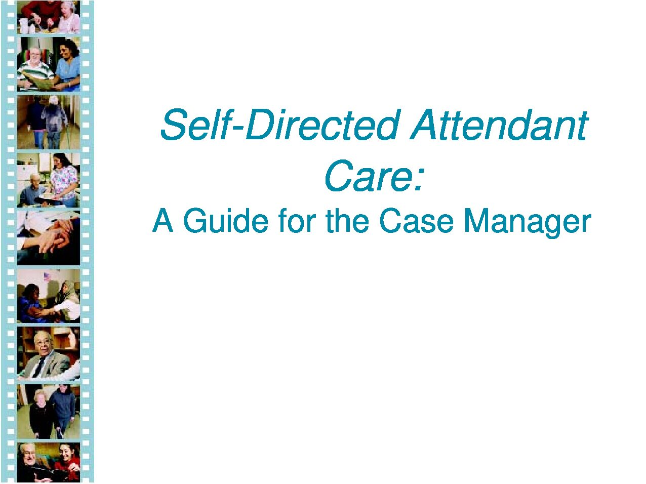 Self-Directed Attendant Care: A Guide for Case Managers A Guide for the Case Manager