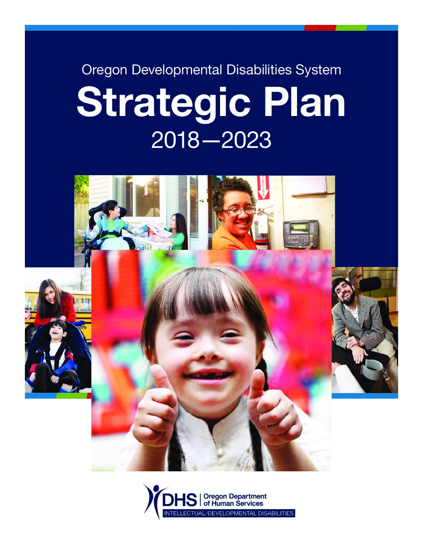 Oregon Developmental Disabilities System Strategic Plan 2018 – 2023